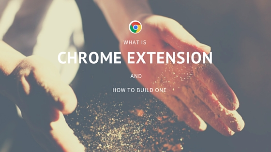 What is the Chrome extension and How to build one