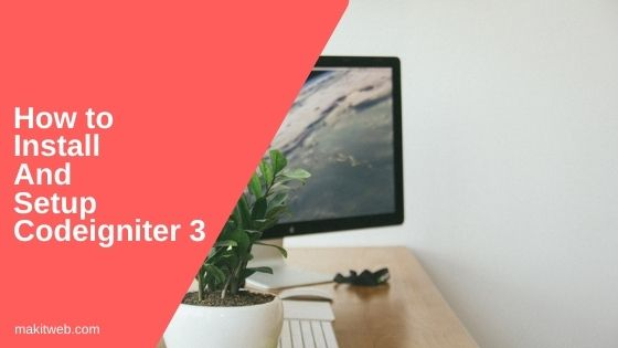 How to install and setup Codeigniter 3