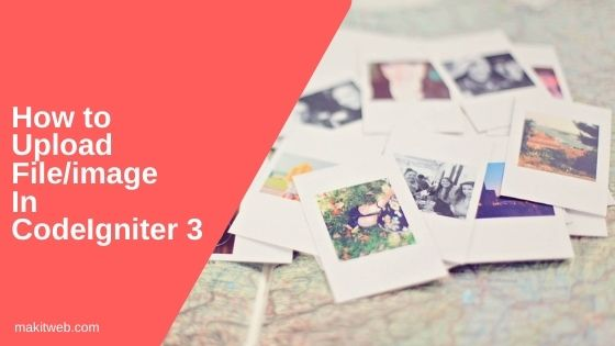 How to upload file/image in CodeIgniter 3