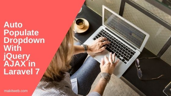 Auto populate Dropdown with jQuery AJAX in Laravel 7
