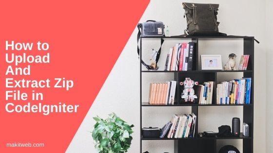 How to upload and Extract Zip file in CodeIgniter