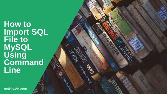 How to import SQL file to MySQL using Command Line