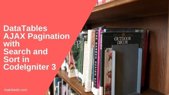DataTables AJAX Pagination with Search and Sort in CodeIgniter 3
