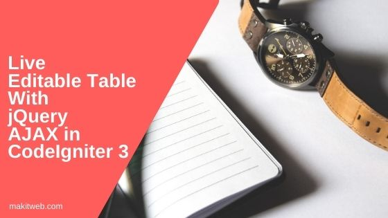 Live Editable table with jQuery AJAX in CodeIgniter 3