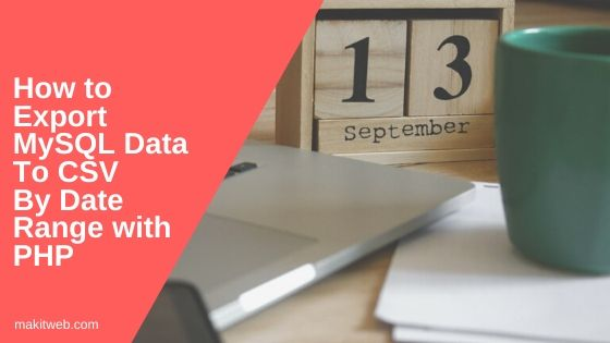 How to Export MySQL data to CSV by Date range with PHP