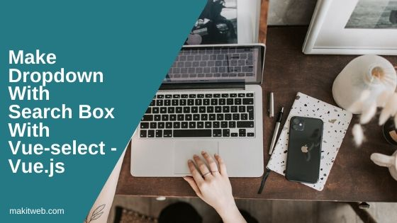 Make dropdown with search box with Vue-select - Vue.js