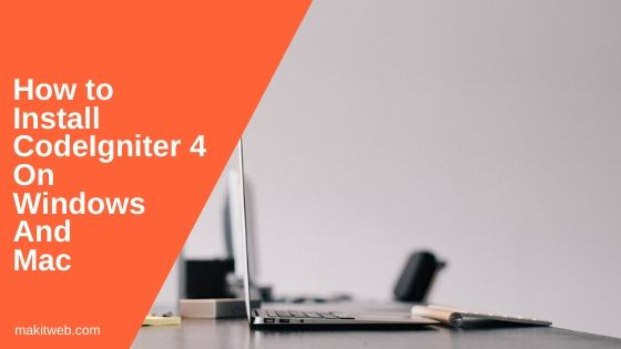How to install CodeIgniter 4 on windows and mac