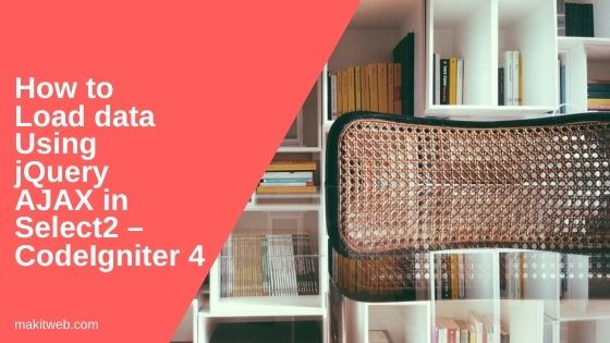 How to Load data using jQuery AJAX in Select2 – CodeIgniter 4