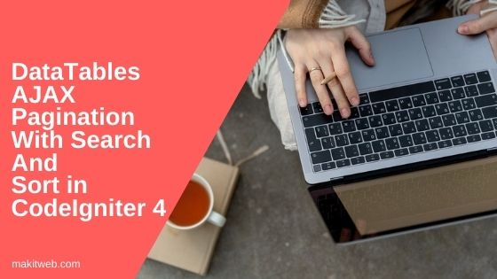 DataTables AJAX Pagination with Search and Sort in CodeIgniter 4