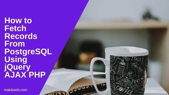How to fetch records from PostgreSQL using jQuery AJAX PHP