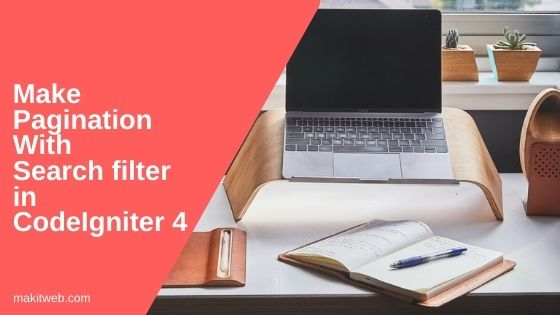 Make Pagination with search filter in CodeIgniter 4